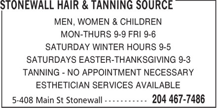 Stonewall Hair & Tanning Source (204-467-7486) - Annonce illustrée - MEN, WOMEN & CHILDREN MON-THURS 9-9 FRI 9-6 SATURDAY WINTER HOURS 9-5 SATURDAYS EASTER-THANKSGIVING 9-3 TANNING - NO APPOINTMENT NECESSARY ESTHETICIAN SERVICES AVAILABLE  MEN, WOMEN & CHILDREN MON-THURS 9-9 FRI 9-6 SATURDAY WINTER HOURS 9-5 SATURDAYS EASTER-THANKSGIVING 9-3 TANNING - NO APPOINTMENT NECESSARY ESTHETICIAN SERVICES AVAILABLE