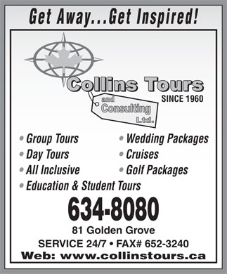 Collins Tours And Consulting Ltd (506-634-8080) - Annonce illustrée - Get Away...Get Inspired! SINCE 1960 Group Tours Wedding Packages Day Tours Cruises All Inclusive Golf Packages Education & Student Tours 634-8080 81 Golden Grove SERVICE 24/7   FAX# 652-3240 Web: www.collinstours.ca