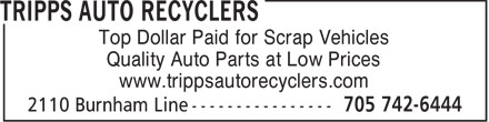 Tripps Auto Recyclers (705-742-6444) - Annonce illustrée - Top Dollar Paid for Scrap Vehicles Quality Auto Parts at Low Prices www.trippsautorecyclers.com  Top Dollar Paid for Scrap Vehicles Quality Auto Parts at Low Prices www.trippsautorecyclers.com