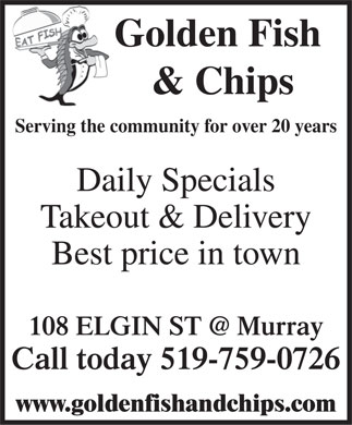 Golden Fish N Chips (519-759-0726) - Annonce illustrée - Golden Fish & Chips Serving the community for over 20 years Daily Specials Takeout & Delivery Best price in town 108 ELGIN ST @ Murray Call today 519-759-0726 www.goldenfishandchips.com
