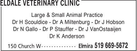 Eldale Veterinary Clinic (519-669-5672) - Display Ad - Large & Small Animal Practice Dr H Scouldice - Dr A Miltenburg - Dr J Hobson Dr N Gallo - Dr P Stauffer - Dr J VanOstaaijen Dr K Anderson