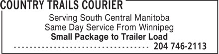 Country Trails Courier (204-746-2113) - Annonce illustrée - Serving South Central Manitoba Same Day Service From Winnipeg Small Package to Trailer Load  Serving South Central Manitoba Same Day Service From Winnipeg Small Package to Trailer Load