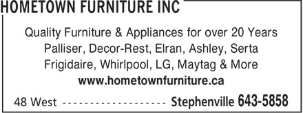 Hometown Furniture Inc (709-643-5858) - Annonce illustrée - Quality Furniture & Appliances for over 20 Years Palliser, Decor-Rest, Elran, Ashley, Serta Frigidaire, Whirlpool, LG, Maytag & More www.hometownfurniture.ca