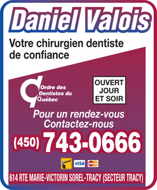 Valois Daniel (450-743-0666) - Annonce illustr&eacute;e - Votre chirurgien dentiste de confiance OUVERT JOUR ET SOIR Pour un rendez-vous Contactez-nous (450) 743-0666 614 RTE MARIE-VICTORIN SOREL-TRACY (SECTEUR TRACY)