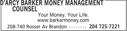 D'arcy Barker Money Management Counsel (204-725-7221) - Display Ad - Your Money. Your Life. www.barkermoney.com