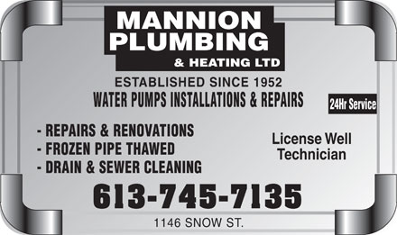 Mannion Plumbing & Heating Ltd (613-745-7135) - Display Ad - ESTABLISHED SINCE 1952 WATER PUMPS INSTALLATIONS & REPAIRS 24Hr Service - REPAIRS & RENOVATIONS License Well - FROZEN PIPE THAWED Technician - DRAIN & SEWER CLEANING 613-745-7135 1146 SNOW ST.