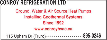 Conroy Refrigeration Ltd (902-895-0246) - Display Ad - Ground, Water & Air Source Heat Pumps Installing Geothermal Systems Since 1992 www.conroyhvac.ca
