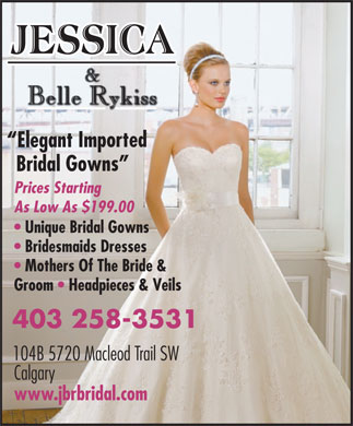 Jessica & Belle Rykiss Bridal (403-258-3531) - Annonce illustrée - & Belle RykissBelle Rykissykiss Elegant Imported Bridal Gowns Prices Starting As Low As $199.00 Unique Bridal Gowns Bridesmaids Dresses Mothers Of The Bride & Groom   Headpieces & Veils 403 258-3531 104B 5720 Macleod Trail SW Calgary www.jbrbridal.com & Belle RykissBelle Rykissykiss Elegant Imported Bridal Gowns Prices Starting As Low As $199.00 Unique Bridal Gowns Bridesmaids Dresses Mothers Of The Bride & Groom   Headpieces & Veils 403 258-3531 104B 5720 Macleod Trail SW Calgary www.jbrbridal.com