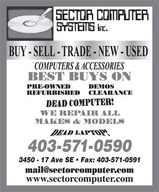 Sector Computer Systems Inc (403-571-0590) - Annonce illustrée - WE REPAIR ALL MAKES & MODELS 403-571-0590 3450 - 17 Ave SE   Fax: 403-571-0591 www.sectorcomputer.com  WE REPAIR ALL MAKES & MODELS 403-571-0590 3450 - 17 Ave SE   Fax: 403-571-0591 www.sectorcomputer.com