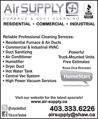 Air Supply Furnace and Duct Cleaning (403-333-6226) - Display Ad - Reliable Professional Cleaning Services: Residential Furnace & Air Ducts Commercial & Industrial HVAC Duct Sanitizing Powerful Air Conditioner Truck-Mounted Units Humidifier Free Estimates Dryer Duct Hot Water Tank Central Vac System High Power Vacuum Services Reliable Professional Cleaning Services: Residential Furnace & Air Ducts Commercial & Industrial HVAC Duct Sanitizing Powerful Air Conditioner Truck-Mounted Units Humidifier Free Estimates Dryer Duct Hot Water Tank Central Vac System High Power Vacuum Services