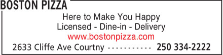 Boston Pizza (250-334-2222) - Annonce illustrée - Here to Make You Happy Licensed - Dine-in - Delivery www.bostonpizza.com