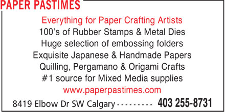 Paper Pastimes (403-255-8731) - Annonce illustrée - Everything for Paper Crafting Artists 100's of Rubber Stamps & Metal Dies Huge selection of embossing folders Exquisite Japanese & Handmade Papers Quilling, Pergamano & Origami Crafts #1 source for Mixed Media supplies www.paperpastimes.com