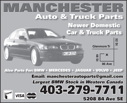 Manchester Auto & Truck Parts (403-279-7711) - Display Ad - Auto & Truck Parts Newer Domestic Car & Truck Parts 52 St Glenmore Tr48 St86 Ave Also Parts For: BMW   MERCEDES   JAGUAR   VOLVO   JEEP Email: manchesterautoparts@gmail.comEmail:manchesteatopats@gmailcom Largest BMW Stock in Western Canada 403-279-7711 5208 84 Ave SE