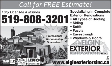 Elgin Exterior Renovations Inc (519-808-3201) - Annonce illustrée - Specializing in Complete Fully Licensed & Insured Exterior Renovations All Types of Roofing 519-808-3201 Siding Soffit Fascia Eavestrough Professional Windows & Doors Workmanship Guaranteed www.elginexteriorsinc.ca