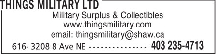 Things Military Ltd (403-235-4713) - Display Ad - Military Surplus &amp; Collectibles www.thingsmilitary.com email: thingsmilitary@shaw.ca  Military Surplus &amp; Collectibles www.thingsmilitary.com email: thingsmilitary@shaw.ca