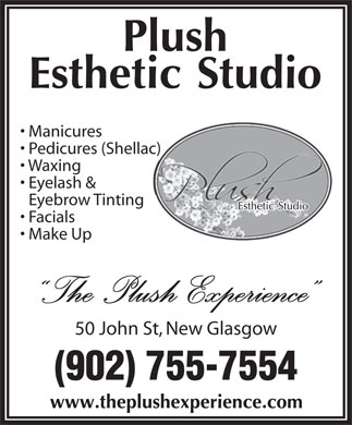 Plush Esthetics Studio (902-755-7554) - Display Ad - Manicures Pedicures (Shellac) Waxing Eyelash & Eyebrow Tinting Facials Make Up The Plush Experience 50 John St, New Glasgow (902) 755-7554