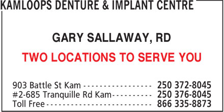 Kamloops Denture & Implant Centre (250-372-8045) - Display Ad - GARY SALLAWAY, RD TWO LOCATIONS TO SERVE YOU  GARY SALLAWAY, RD TWO LOCATIONS TO SERVE YOU