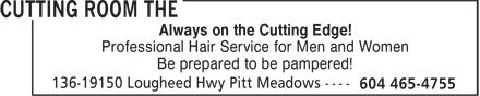 The Cutting Room (604-465-4755) - Display Ad - Always on the Cutting Edge! Professional Hair Service for Men and Women Be prepared to be pampered!