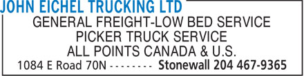 John Eichel Trucking Ltd (204-467-9365) - Display Ad - GENERAL FREIGHT-LOW BED SERVICE PICKER TRUCK SERVICE ALL POINTS CANADA & U.S.  GENERAL FREIGHT-LOW BED SERVICE PICKER TRUCK SERVICE ALL POINTS CANADA & U.S.