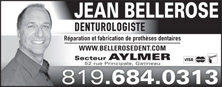 Bellerose Jean (819-303-0415) - Annonce illustrée - DENTURIST Fabrication and Repair of Complete and Partial Dental Implants AYLMER 52 rue Principale, Gatineau JEAN BELLEROSE WWW.BELLEROSEDENT.COM 819 .684.0313