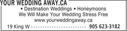 Your Wedding Away.ca (905-623-3182) - Display Ad - • Destination Weddings • Honeymoons We Will Make Your Wedding Stress Free www.yourweddingaway.ca • Destination Weddings • Honeymoons We Will Make Your Wedding Stress Free www.yourweddingaway.ca