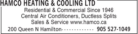 Hamco Heating & Cooling (905-527-1049) - Display Ad - Residential & Commercial Since 1946 Central Air Conditioners, Ductless Splits Sales & Service www.hamco.ca  Residential & Commercial Since 1946 Central Air Conditioners, Ductless Splits Sales & Service www.hamco.ca
