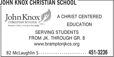 John Knox Christian School (905-451-3236) - Display Ad - A CHRIST CENTERED EDUCATION SERVING STUDENTS FROM JK. THROUGH GR. 8 www.bramptonjkcs.org