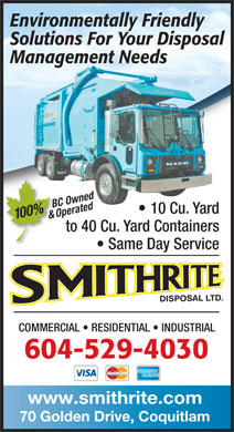 Smithrite Disposal Ltd (604-549-5033) - Annonce illustrée - Environmentally Friendly Solutions For Your Disposal Management Needs BC Owned Operated 10 Cu. Yard 100% & to 40 Cu. Yard Containers Same Day Service COMMERCIAL   RESIDENTIAL   INDUSTRIAL 604-529-4030 www.smithrite.com 70 Golden Drive, Coquitlam