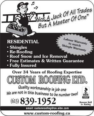Custom Roofing (613-839-1952) - Annonce illustrée - Labour Warranty RESIDENTIAL Shingle Warrantyto match Shingles Re-Roofing Roof Snow and Ice Removal Free Estimates & Written Guarantee Fully Insured Over 34 Years of Roofing Expertise (613) Honour Roll 839-1952 A+ Rating email: customroofing@on.aibn.com www.custom-roofing.ca