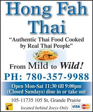 Hong Fah Thai Restaurant (780-357-9988) - Annonce illustrée - Authentic Thai Food Cooked by Real Thai People From Mild to Wild! PH: 780-357-9988 Open Mon-Sat 11:30 till 9:00pm (Closed Sundays) dine in or take out 105-11735 105 St, Grande Prairie located behind Joeys Only