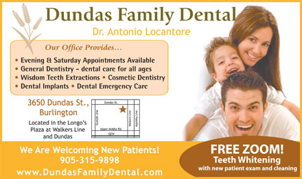 Dundas Family Dental (905-315-9898) - Annonce illustrée - Evening & Saturday Appointments Available General Dentistry - dental care for all ages Wisdom Teeth Extractions   Cosmetic Dentistry Dental Implants   Dental Emergency Care FREE ZOOM! Teeth Whitening with new patient exam and cleaning