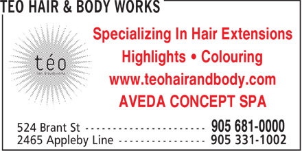 Teo Hair &amp; Body Works (905-681-0000) - Display Ad - Specializing In Hair Extensions Highlights &bull; Colouring www.teohairandbody.com AVEDA CONCEPT SPA  Specializing In Hair Extensions Highlights &bull; Colouring www.teohairandbody.com AVEDA CONCEPT SPA