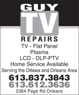Guy Tv Repairs (613-612-3636) - Annonce illustrée - GUY TV REPAIRS TV - Flat Panel Plasma LCD - DLP-PTV Home Service Available Serving the Ottawa and Orleans Area 613.837.3843 613.612.3636 2384 Page Rd Orleans