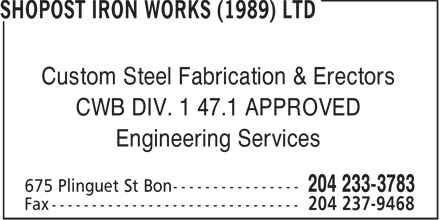 Shopost Iron Works (1989) Ltd (204-233-3783) - Annonce illustrée - Custom Steel Fabrication & Erectors CWB DIV. 1 47.1 APPROVED Engineering Services  Custom Steel Fabrication & Erectors CWB DIV. 1 47.1 APPROVED Engineering Services