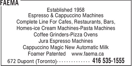 Faema (416-535-1555) - Annonce illustrée - Established 1958 Espresso & Cappuccino Machines Complete Line For Cafes, Restaurants, Bars, Homes-ice Cream Machines-Pasta Machines Coffee Grinders-Pizza Ovens Jura Espresso Machines Cappuccino Magic New Automatic Milk Foamer Patented www.faema.ca
