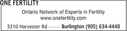 One Fertility (905-634-4440) - Annonce illustrée - Ontario Network of Experts in Fertility www.onefertility.com Ontario Network of Experts in Fertility www.onefertility.com