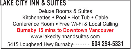 Lake City Inn & Suites (604-294-5331) - Annonce illustrée - Deluxe Rooms & Suites Kitchenettes • Pool • Hot Tub • Cable Conference Room • Free Wi-Fi & Local Calling Burnaby 15 mins to Downtown Vancouver www.lakecityinnandsuites.com