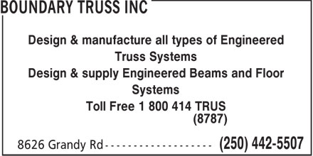 Boundary Truss Inc (250-442-5507) - Display Ad - Design & manufacture all types of Engineered Truss Systems Design & supply Engineered Beams and Floor Systems Toll Free 1 800 414 TRUS (8787)