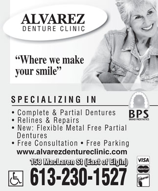 Alvarez H D (613-230-1527) - Annonce illustrée - Where we make your smile SPECIALIZING IN Complete & Partial Dentures Relines & Repairs New: Flexible Metal Free Partial Dentures Free Consultation   Free Parking www.alvarezdentureclinic.com 158 MacLaren St (East of Elgin)  Where we make your smile SPECIALIZING IN Complete & Partial Dentures Relines & Repairs New: Flexible Metal Free Partial Dentures Free Consultation   Free Parking www.alvarezdentureclinic.com 158 MacLaren St (East of Elgin)  Where we make your smile SPECIALIZING IN Complete & Partial Dentures Relines & Repairs New: Flexible Metal Free Partial Dentures Free Consultation   Free Parking www.alvarezdentureclinic.com 158 MacLaren St (East of Elgin)