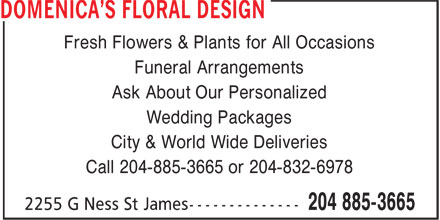 Domenica Floral Design (204-885-3665) - Display Ad - Fresh Flowers & Plants for All Occasions Funeral Arrangements Ask About Our Personalized Wedding Packages City & World Wide Deliveries Call 204-885-3665 or 204-832-6978 Fresh Flowers & Plants for All Occasions Funeral Arrangements Ask About Our Personalized Wedding Packages City & World Wide Deliveries Call 204-885-3665 or 204-832-6978