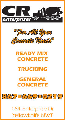 CR Enterprises Ltd (867-669-0219) - Display Ad - READY MIX CONCRETE TRUCKING GENERAL CONCRETE 867 669 0219867 669 0219 164 Enterprise Dr Yellowknife NWT  READY MIX CONCRETE TRUCKING GENERAL CONCRETE 867 669 0219867 669 0219 164 Enterprise Dr Yellowknife NWT