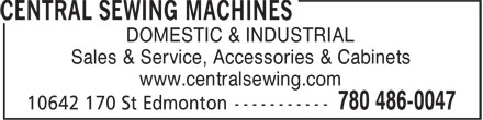 Central Sewing Machines (780-486-0047) - Display Ad - DOMESTIC & INDUSTRIAL Sales & Service, Accessories & Cabinets www.centralsewing.com DOMESTIC & INDUSTRIAL Sales & Service, Accessories & Cabinets www.centralsewing.com
