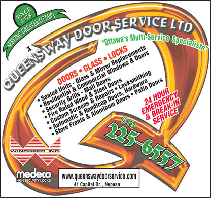 Queensway Door Service Ltd (613-912-3219) - Annonce illustrée - 1978 SERVING GREATER OTTAWA SINCE1978 SERVING GREATER OTTAWA SINCE Sealed Units - Glass & Mirror Replacements 24 HOUR Residential & Commercial Windows & Doors Security Grills - Mall Doors EMERGENCY& BREAK-IN Fire Rated Wood & Steel Doors 613 SERVICE Custom Screens & Repairs   Locksmithing Automatic & Handicap Doors, Hardware Store Fronts & Aluminum Doors   Patio Doors