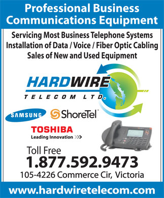 Hardwire Telecom Ltd (1-877-592-9473) - Annonce illustrée - Professional Business Communications Equipment Servicing Most Business Telephone Systems Installation of Data / Voice / Fiber Optic Cabling Sales of New and Used Equipment Toll Free 1.877.592.9473 105-4226 Commerce Cir,  Victoria www.hardwiretelecom.com