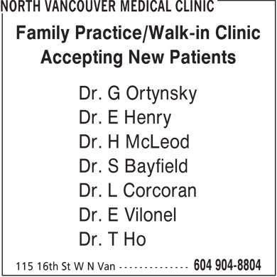 North Vancouver Medical Clinic (604-904-8804) - Annonce illustrée - Family Practice/Walk-in Clinic Accepting New Patients Dr. G Ortynsky Dr. E Henry Dr. H McLeod Dr. S Bayfield Dr. L Corcoran Dr. E Vilonel Dr. T Ho