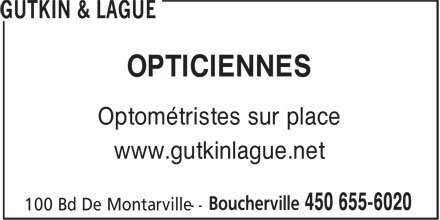 Gutkin & Laguë (450-655-6020) - Annonce illustrée - OPTICIENNES Optométristes sur place www.gutkinlague.net OPTICIENNES Optométristes sur place www.gutkinlague.net
