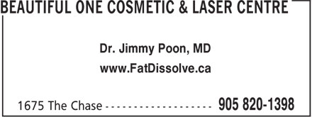 Beautiful One Cosmetic & Laser Centre (289-334-0812) - Display Ad - www.FatDissolve.ca Dr. Jimmy Poon, MD www.FatDissolve.ca Dr. Jimmy Poon, MD