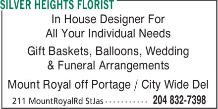 Silver Heights Florist (204-832-7398) - Display Ad - All Your Individual Needs Gift Baskets, Balloons, Wedding & Funeral Arrangements Mount Royal off Portage / City Wide Del In House Designer For All Your Individual Needs Gift Baskets, Balloons, Wedding & Funeral Arrangements Mount Royal off Portage / City Wide Del In House Designer For