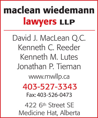 MacLean Wiedemann Lawyers LLP (403-527-3343) - Annonce illustr&eacute;e - maclean wiedemann lawyers LLP David J. MacLean Q.C. Kenneth C. Reeder Kenneth M. Lutes Jonathan P. Tieman www.mwllp.ca 403-527-3343 Fax: 403-526-0473 th 422 6 Street SE Medicine Hat, Alberta