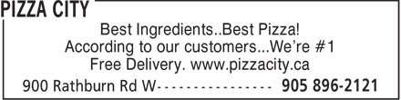 Pizza City (905-896-2121) - Annonce illustrée - Best Ingredients..Best Pizza! According to our customers...We're #1 Free Delivery. www.pizzacity.ca